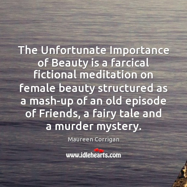 The Unfortunate Importance of Beauty is a farcical fictional meditation on female Beauty Quotes Image