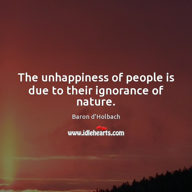 The unhappiness of people is due to their ignorance of nature. Image