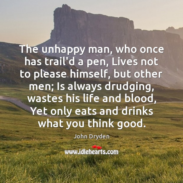 The unhappy man, who once has trail'd a pen, Lives not to Image