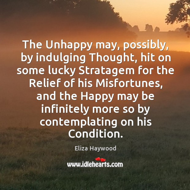 The unhappy may, possibly, by indulging thought, hit on some lucky stratagem for the relief Image