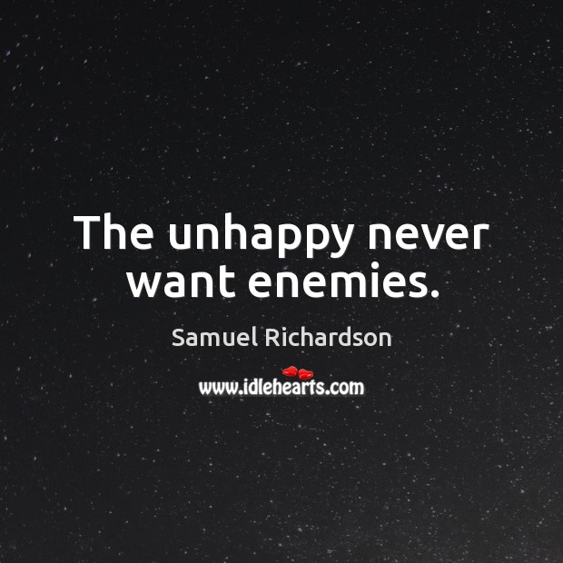The unhappy never want enemies. Image