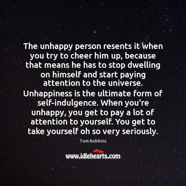 Image, The unhappy person resents it when you try to cheer him up,