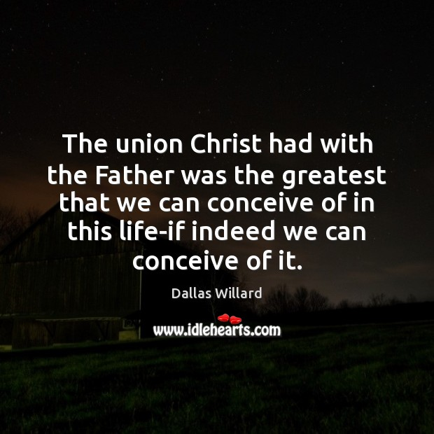 Image, The union Christ had with the Father was the greatest that we