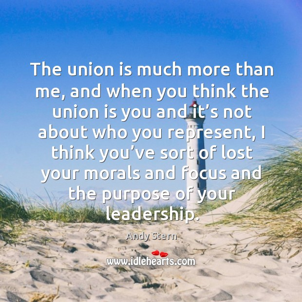 Image, The union is much more than me, and when you think the union is you and it's not about who you represent