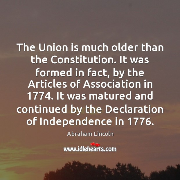 The Union is much older than the Constitution. It was formed in Union Quotes Image