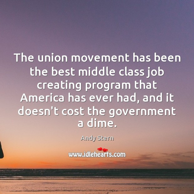 Image, The union movement has been the best middle class job creating program