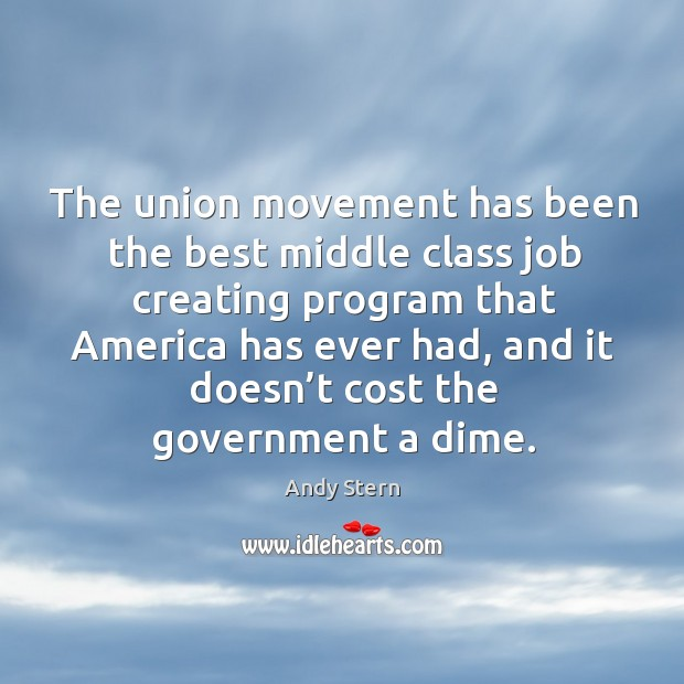 Image, The union movement has been the best middle class job creating program that america has ever had