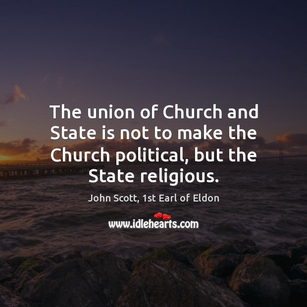 The union of Church and State is not to make the Church Image