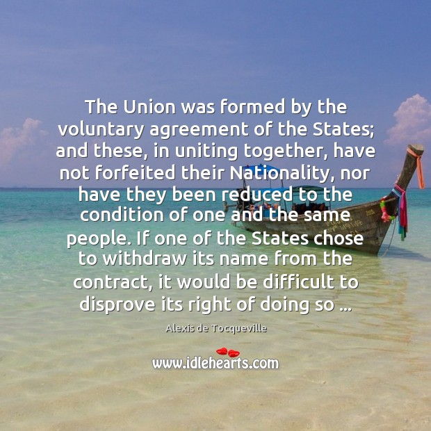 Image, The Union was formed by the voluntary agreement of the States; and