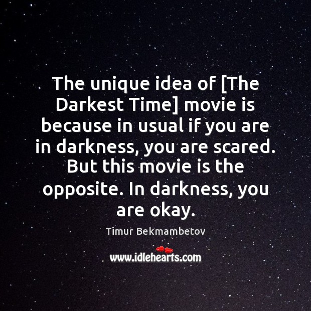 The unique idea of [The Darkest Time] movie is because in usual Image