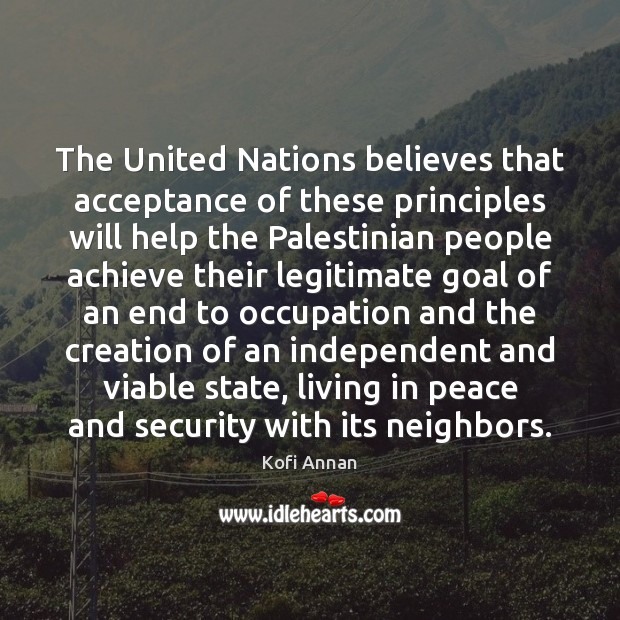 The United Nations believes that acceptance of these principles will help the Kofi Annan Picture Quote