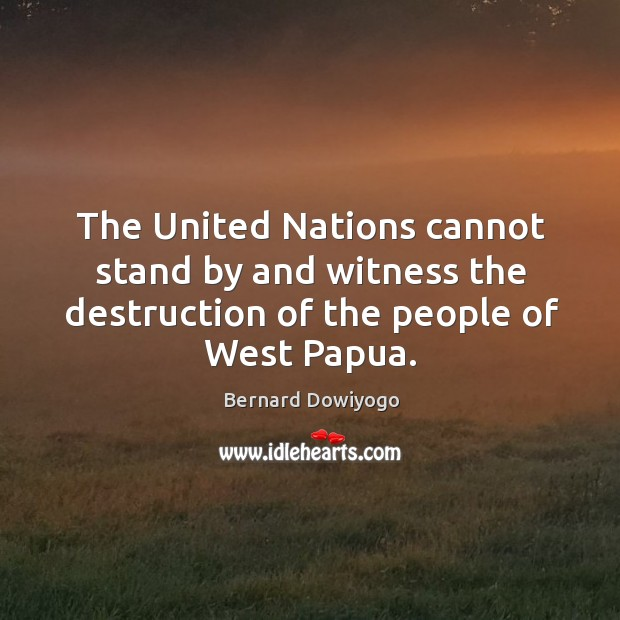 Image, The united nations cannot stand by and witness the destruction of the people of west papua.