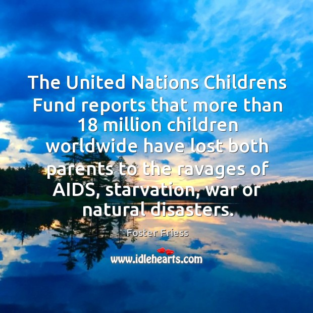 The United Nations Childrens Fund reports that more than 18 million children worldwide Image