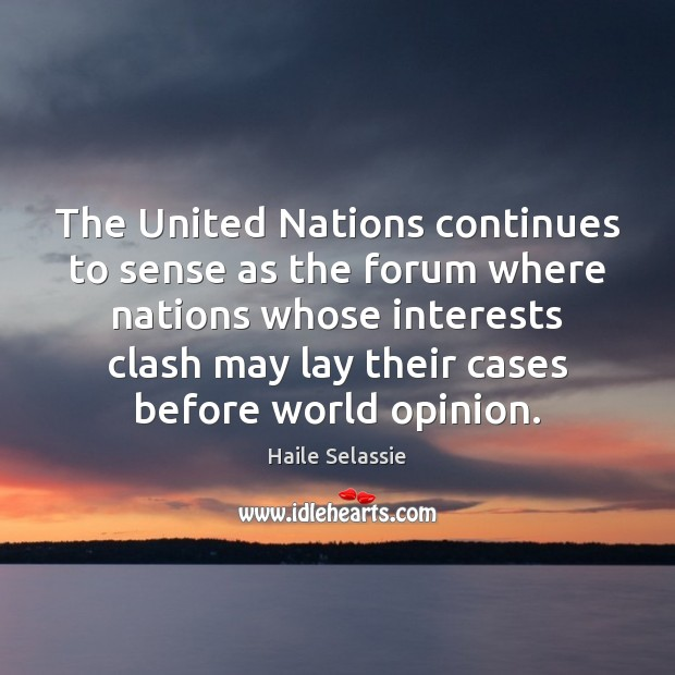 The United Nations continues to sense as the forum where nations whose Haile Selassie Picture Quote
