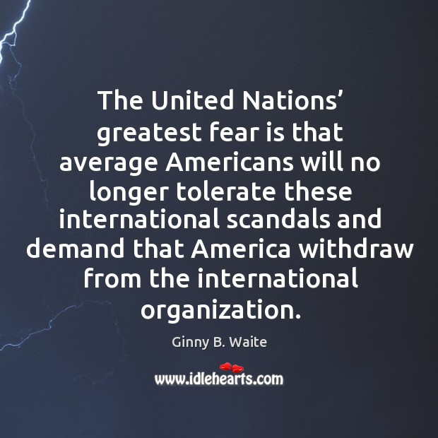 Image, The united nations' greatest fear is that average americans will no longer tolerate these