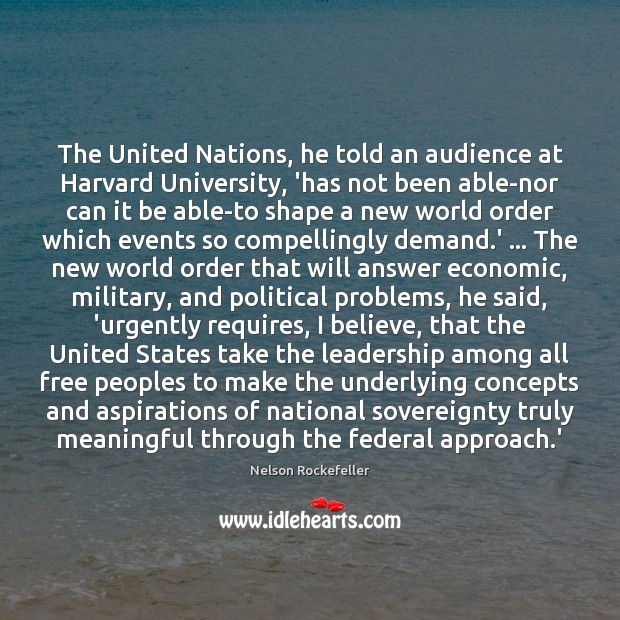 Image, The United Nations, he told an audience at Harvard University, 'has not