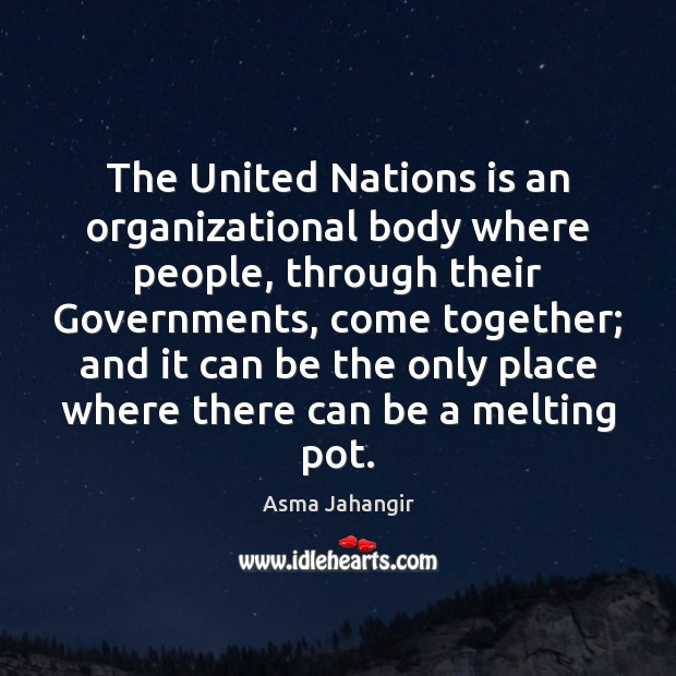 The United Nations is an organizational body where people, through their Governments, Image