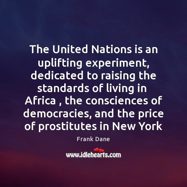 Image, The United Nations is an uplifting experiment, dedicated to raising the standards