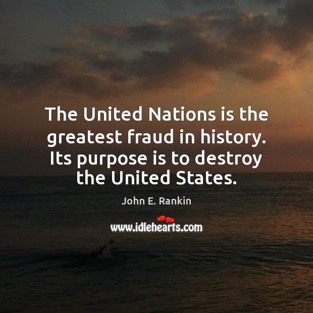 The United Nations is the greatest fraud in history. Its purpose is Image