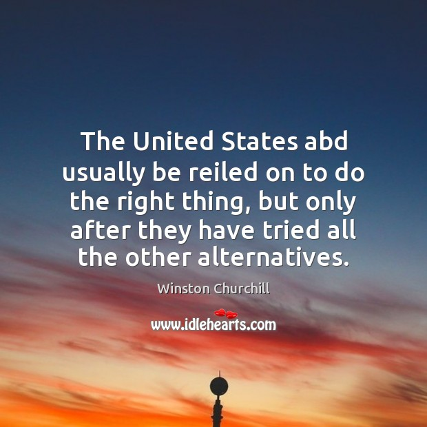 Image, The United States abd usually be reiled on to do the right