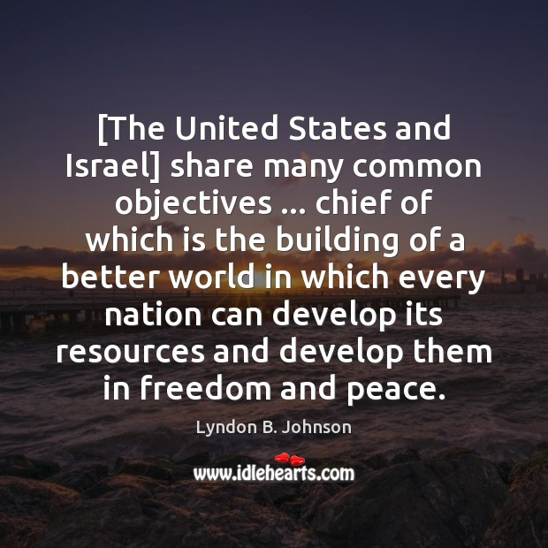 [The United States and Israel] share many common objectives … chief of which Image