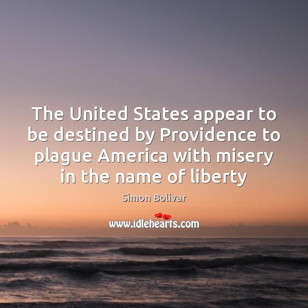 The United States appear to be destined by Providence to plague America Image