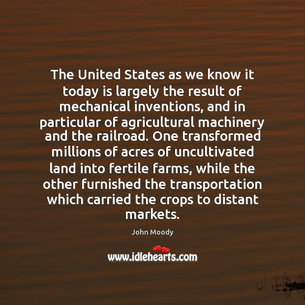 The United States as we know it today is largely the result John Moody Picture Quote