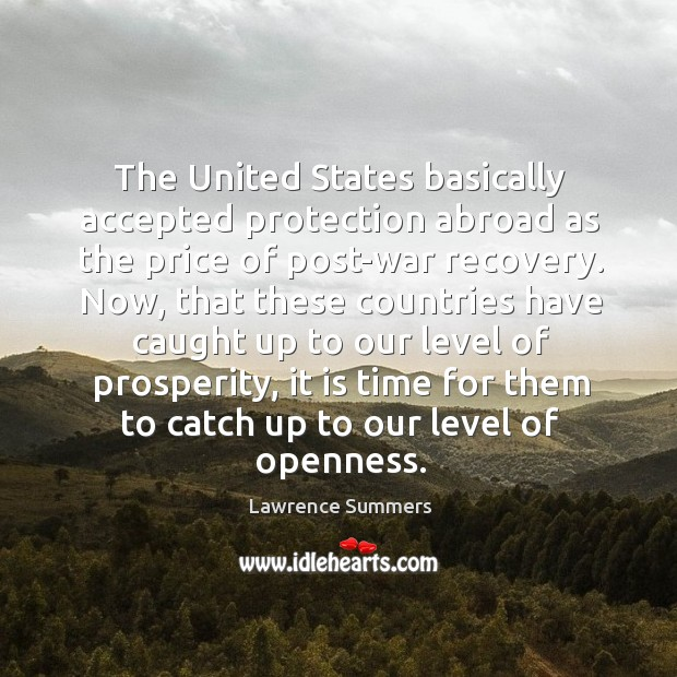 The united states basically accepted protection abroad as the price of post-war recovery. Lawrence Summers Picture Quote