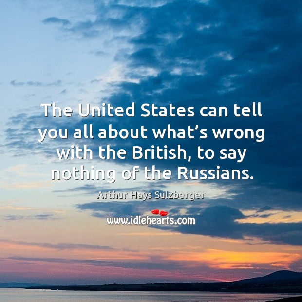 Image, The united states can tell you all about what's wrong with the british, to say nothing of the russians.