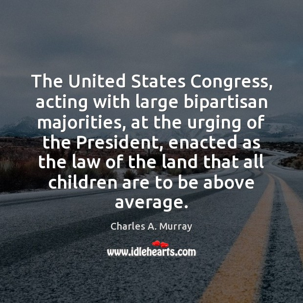 The United States Congress, acting with large bipartisan majorities, at the urging Children Quotes Image