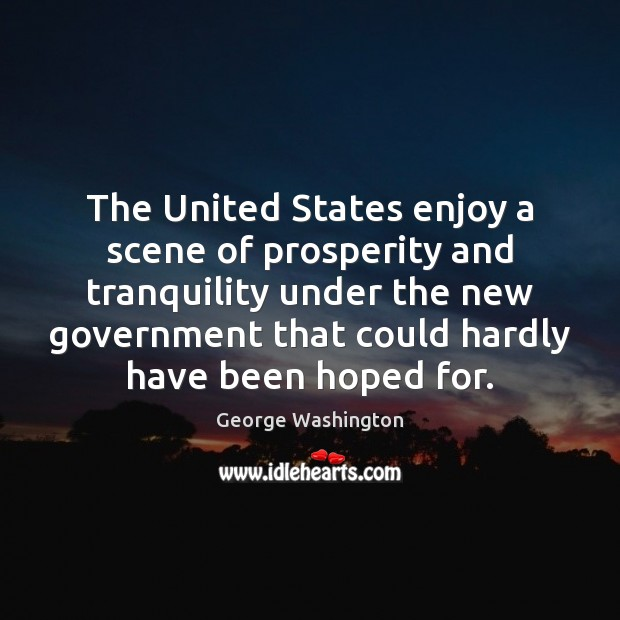 The United States enjoy a scene of prosperity and tranquility under the George Washington Picture Quote
