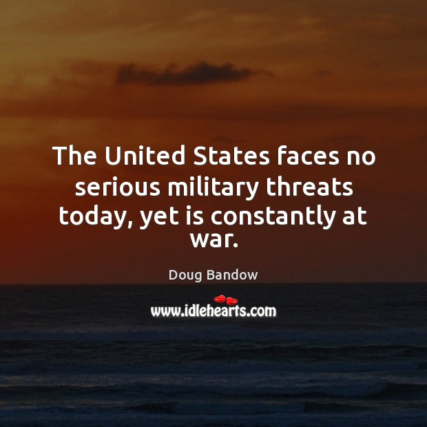 The United States faces no serious military threats today, yet is constantly at war. Image