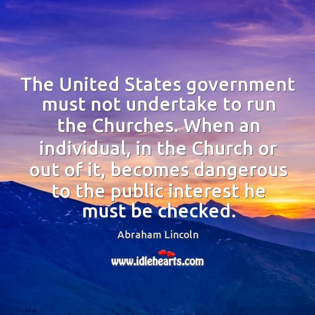 Image, The united states government must not undertake to run the churches. When an individual