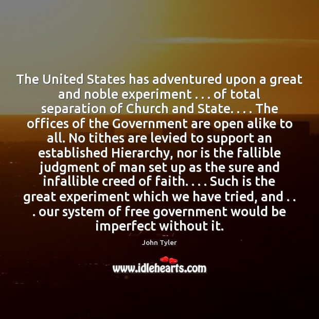 The United States has adventured upon a great and noble experiment . . . of Government Quotes Image