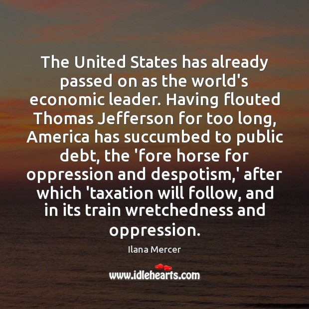 The United States has already passed on as the world's economic leader. Ilana Mercer Picture Quote