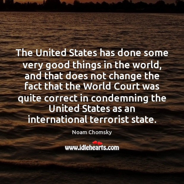 The United States has done some very good things in the world, Noam Chomsky Picture Quote