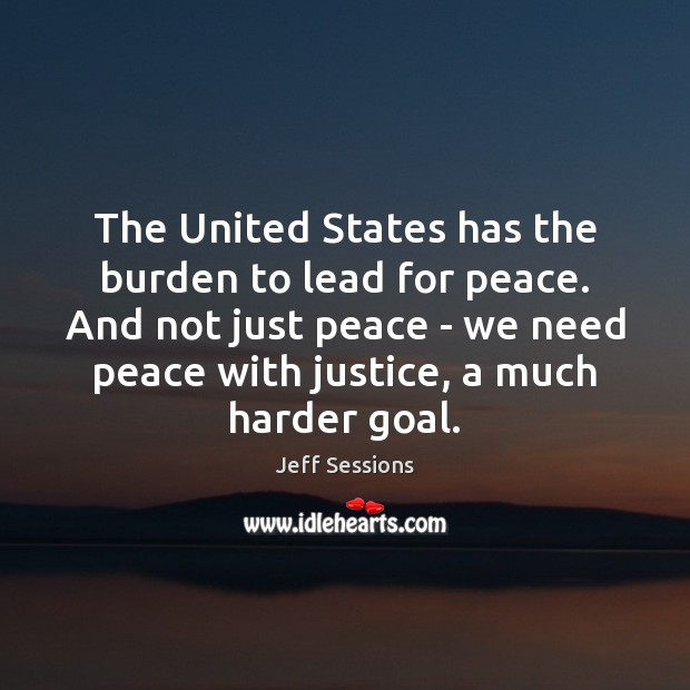 The United States has the burden to lead for peace. And not Jeff Sessions Picture Quote