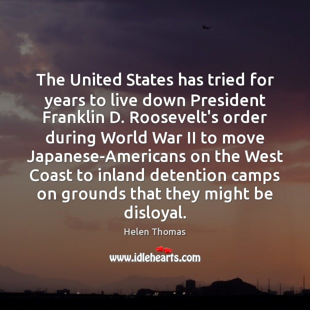 The United States has tried for years to live down President Franklin Helen Thomas Picture Quote
