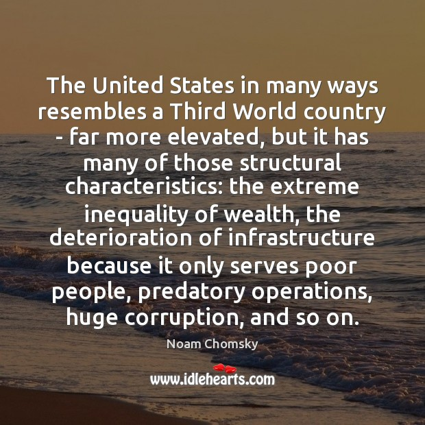 The United States in many ways resembles a Third World country – Noam Chomsky Picture Quote