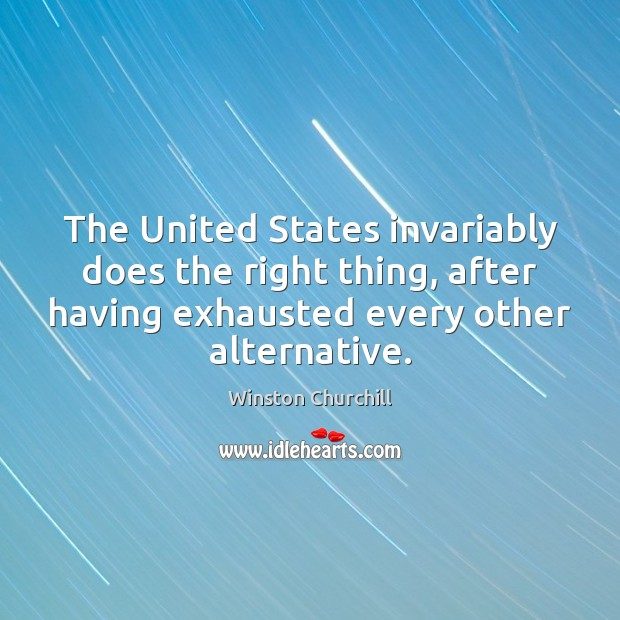 Image, The United States invariably does the right thing, after having exhausted every