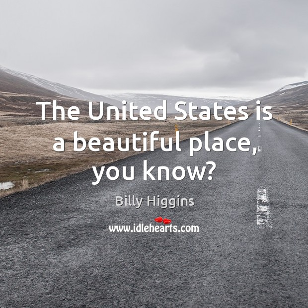 Image, The united states is a beautiful place, you know?