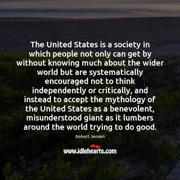 The United States is a society in which people not only can Robert Jensen Picture Quote