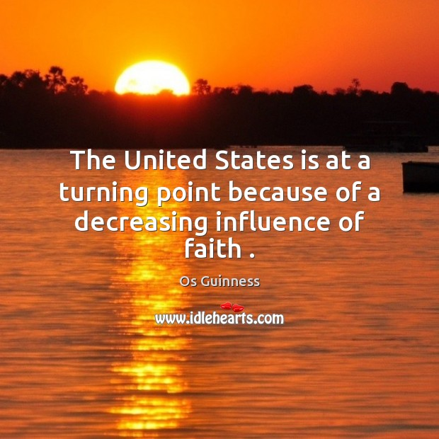 The United States is at a turning point because of a decreasing influence of faith . Image