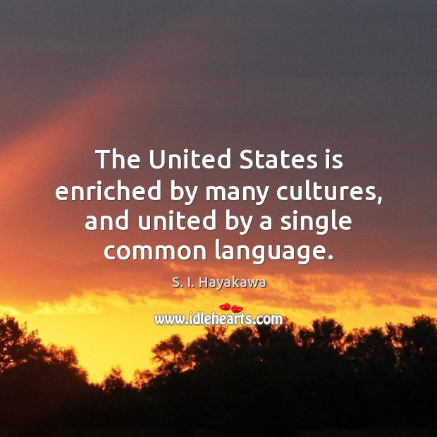 Image, The United States is enriched by many cultures, and united by a single common language.