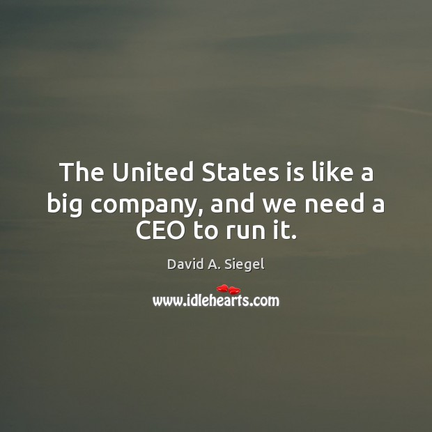 The United States is like a big company, and we need a CEO to run it. Image