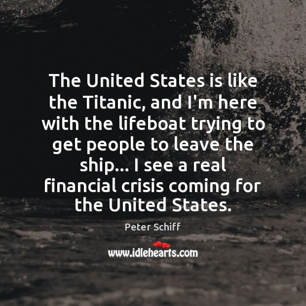 The United States is like the Titanic, and I'm here with the Image