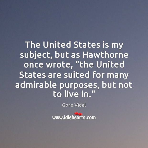 """Image, The United States is my subject, but as Hawthorne once wrote, """"the"""