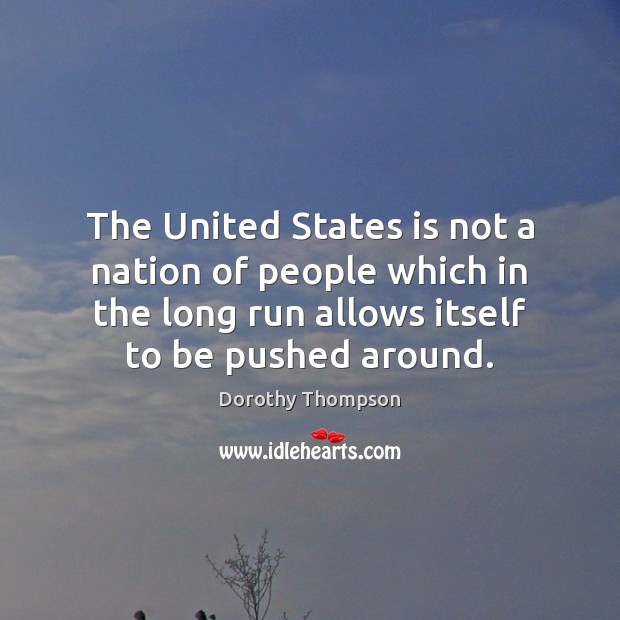 The United States is not a nation of people which in the Dorothy Thompson Picture Quote