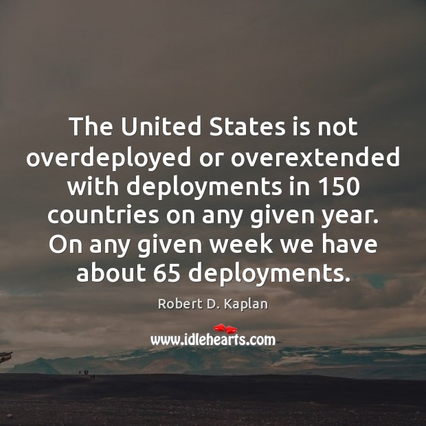 The United States is not overdeployed or overextended with deployments in 150 countries Image