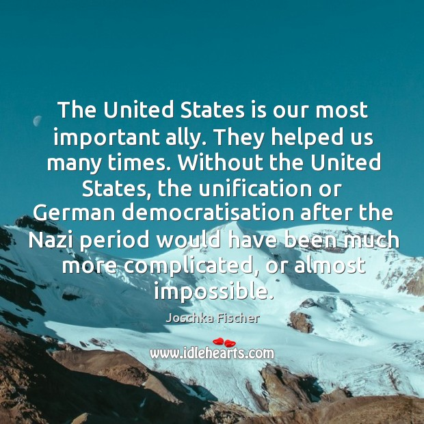 The united states is our most important ally. They helped us many times. Image